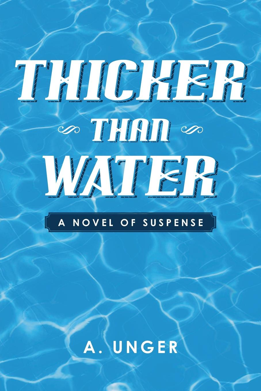A. Unger Thicker Than Water. A Novel of Suspense rachel mclean thicker than water a gripping thriller about family belonging and revenge
