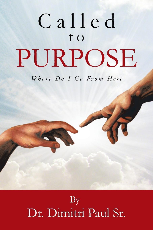 цена Dimitri Sr. Paul Called to Purpose. Where Do I Go from Here онлайн в 2017 году
