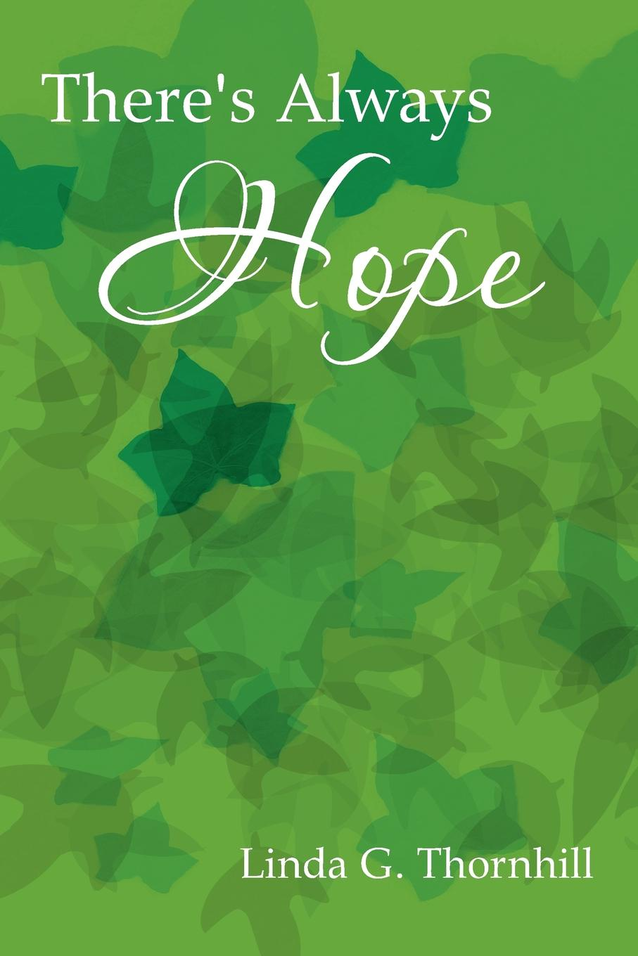 Linda G. Thornhill Theres Always Hope