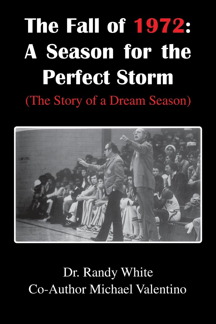 Dr Randy White The Fall of 1972. A Season for the Perfect Storm: (The Story of a Dream Season) цена