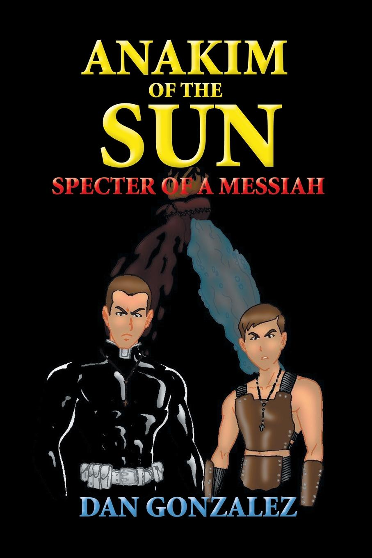 Dan Gonzalez Anakim of the Sun. Specter of a Messiah: Specter of a Messiah youth messiah from scratch london