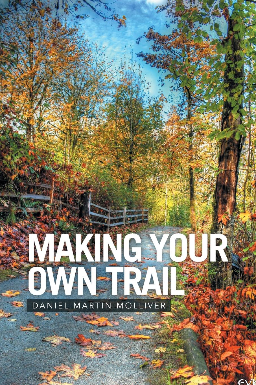 Daniel Martin Molliver Making Your Own Trail цена и фото