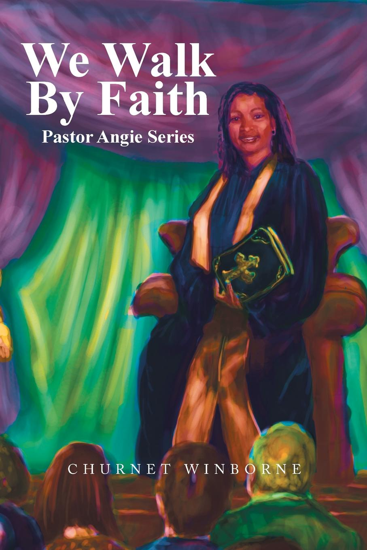 Churnet Winborne We Walk by Faith. Pastor Angie Series neville goddard walk by faith