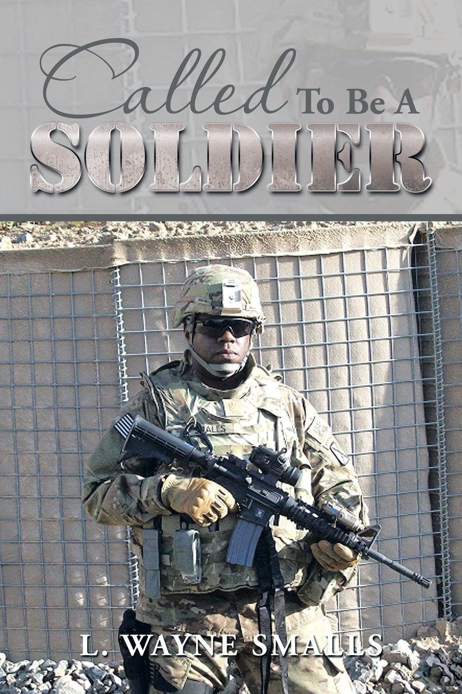 L. Wayne Smalls Called to Be a Soldier цена