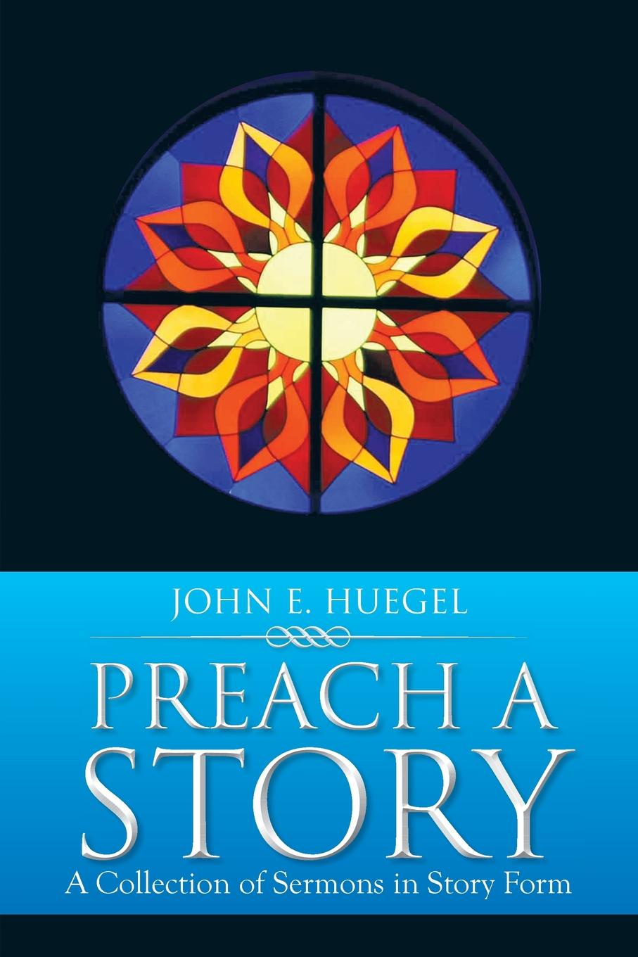 John E. Huegel Preach a Story. A Collection of Sermons in Story Form a denim story