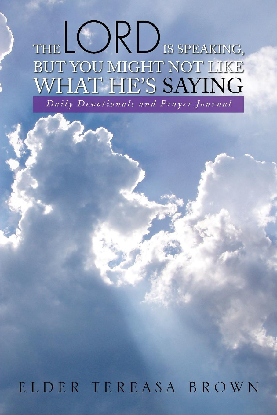 Tereasa Brown The Lord Is Speaking, But You Might Not Like What He's Saying. Daily Devotionals and Prayer Journal what the spirit is saying to the churches