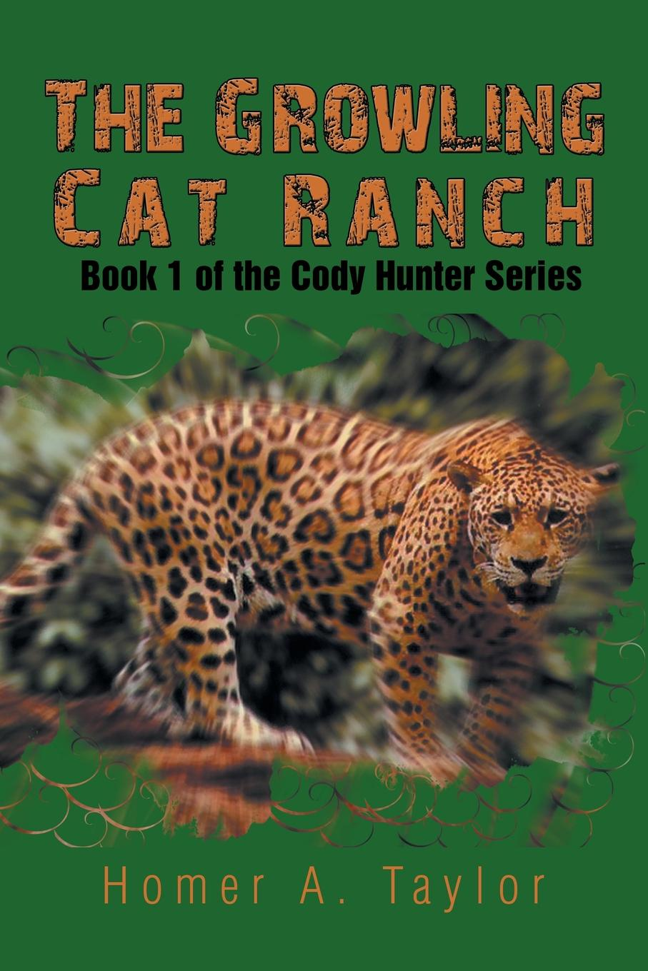 Homer a. Taylor The Growling Cat Ranch. Book 1 of the Cody Hunter Series cody benjamin the eagles notebook