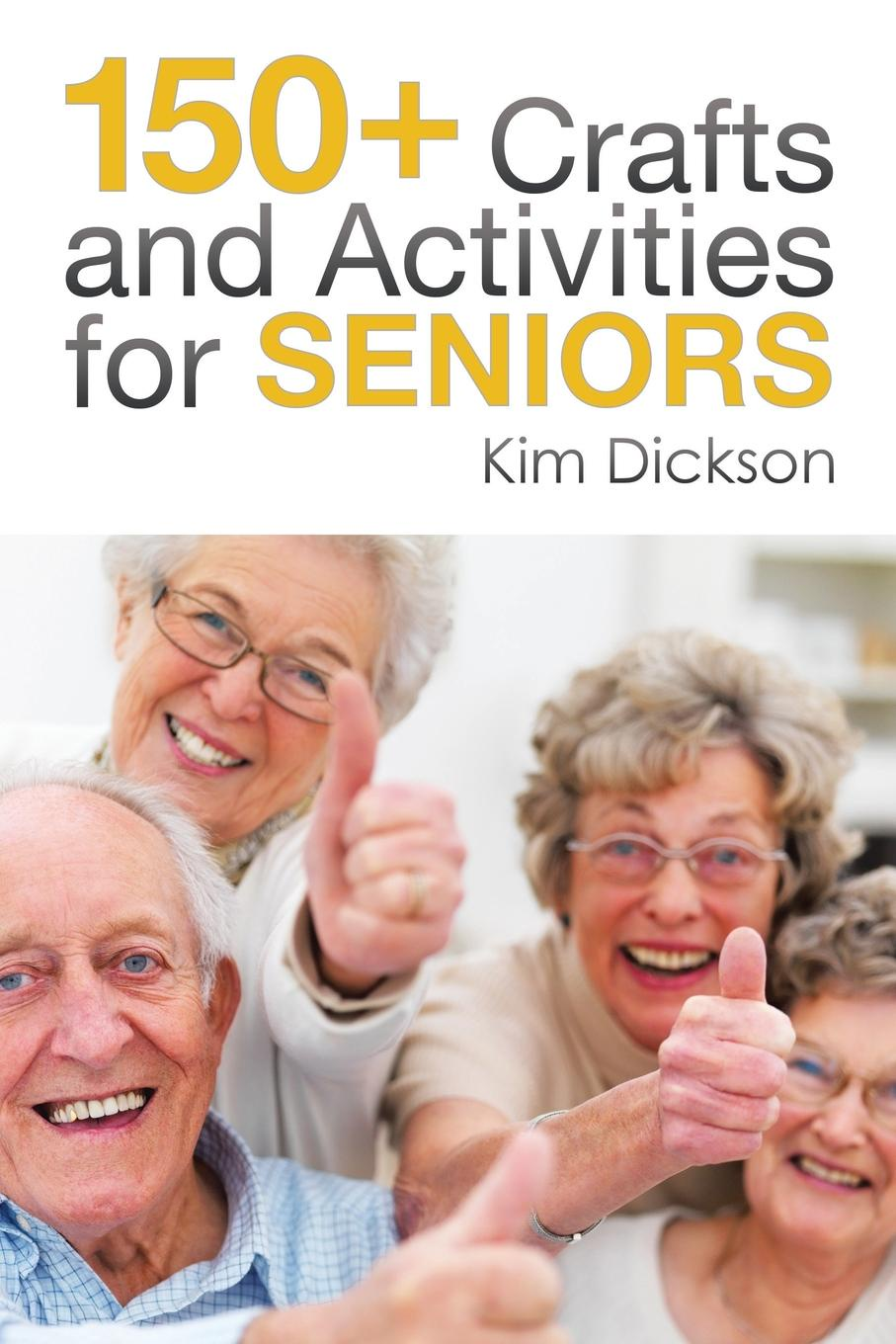 Kim Dickson 150+ Crafts and Activities for Seniors dwight spivey ipad for seniors for dummies