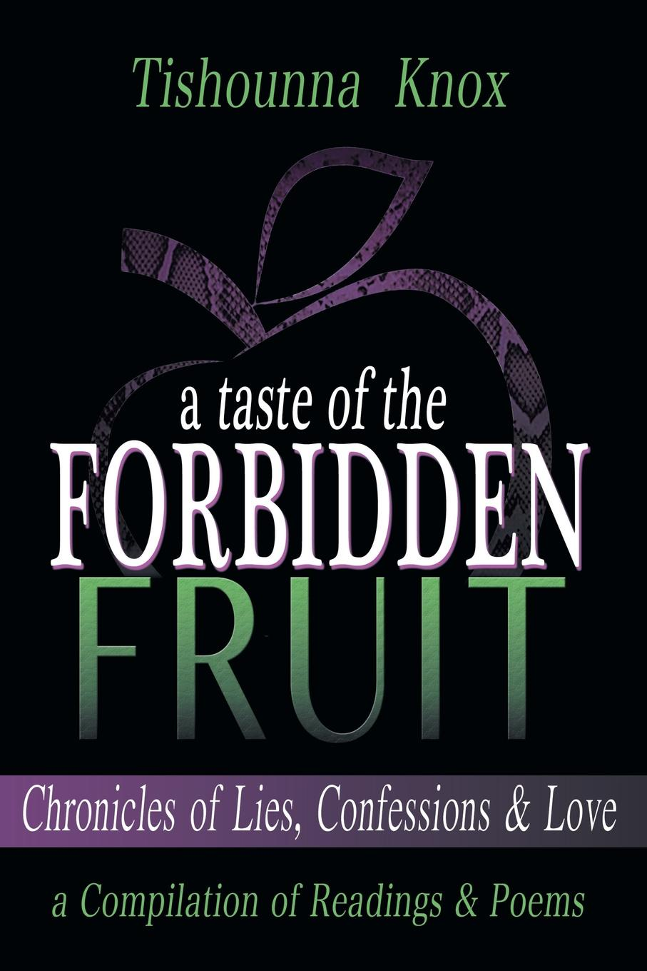 Tishounna L. Knox A Taste of the Forbidden Fruit- Chronicles of Lies, Confessions and Love. A Compilation of Readings and Poems l g whitney confessions of a vampire
