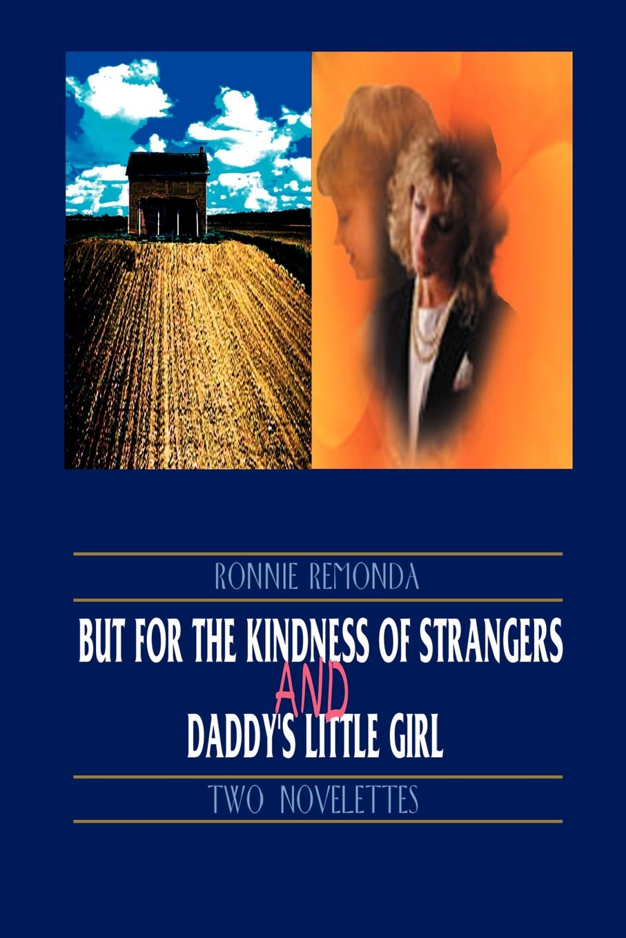 Ronnie Remonda But for the Kindness of Strangers and Daddy's Little Girl. Two Novelettes for the love of strangers