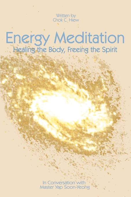 Chok C. Hiew Energy Meditation. Healing the Body, Freeing the Spirit: In Conversation with Master Yap Soon Yeong nancy liebler ph d healing depression the mind body way creating happiness with meditation yoga and ayurveda