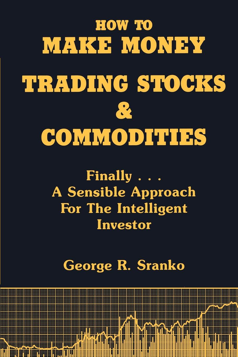 George R. Sranko How to Make Money Trading Stocks & Commodities how money works