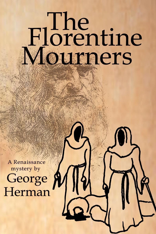 George Herman The Florentine Mourners. The Third Adventure of Leonardo Da Vinci and Niccolo Da Pavia