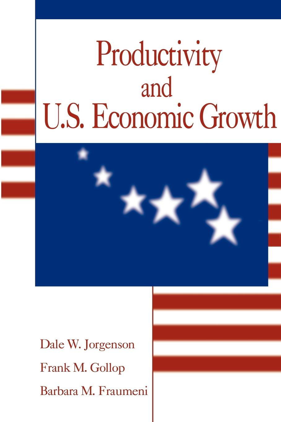 купить Dale Weldeau Jorgenson, Frank M. Gollop, Barbara M. Fraumeni Productivity and U.S. Economic Growth по цене 2714 рублей