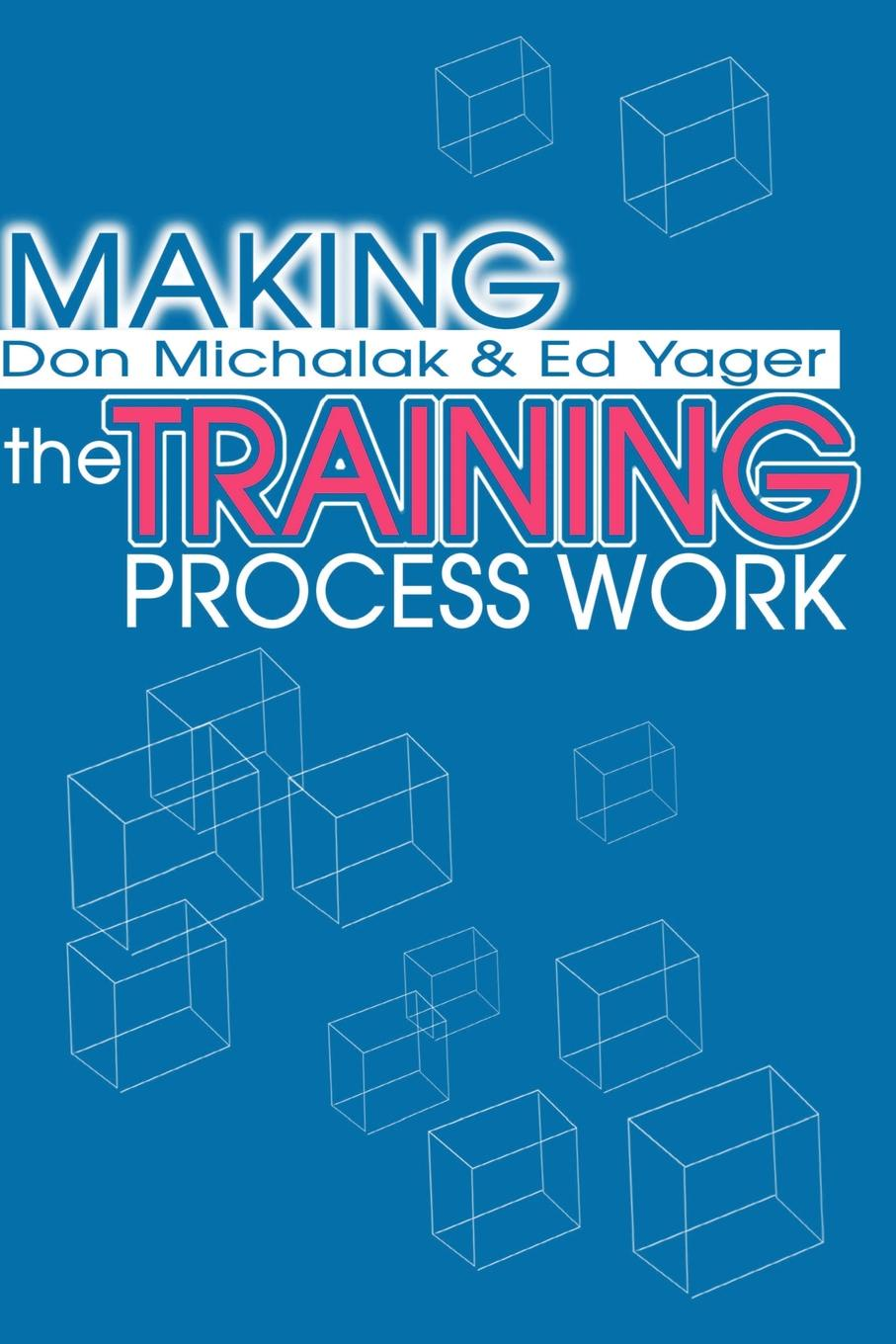 Donald F. Michalak, Edwin G. Yager Making the Training Process Work jan yager phd jan yager tthe fast track guide to speaking in public