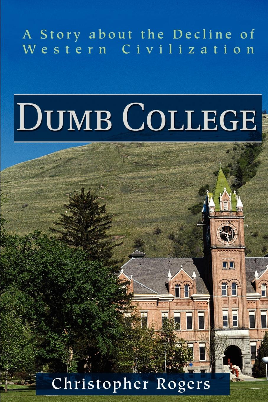 Christopher Rogers Dumb College. A Story about the Decline of Western Civilization кепка enjoi dumb step turquoise