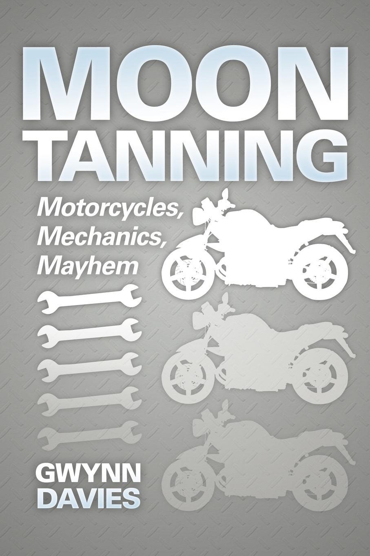 Gwynn Davies Moon Tanning. Motorcycles, Mechanics, Mayhem