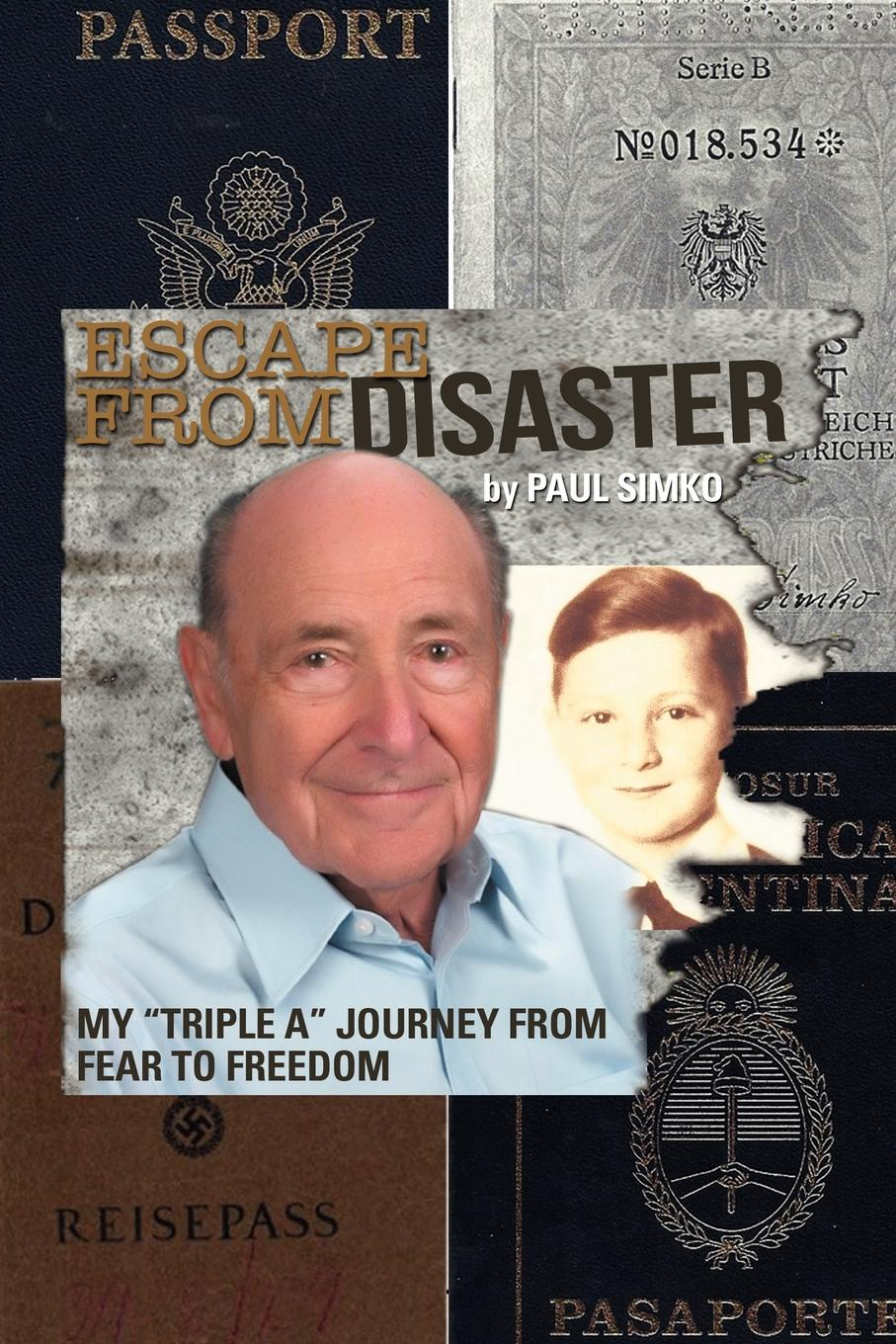 Paul Simko Escape from Disaster. My Triple a Journey from Fear to Freedom dustina respecki living in fear away from my rapist