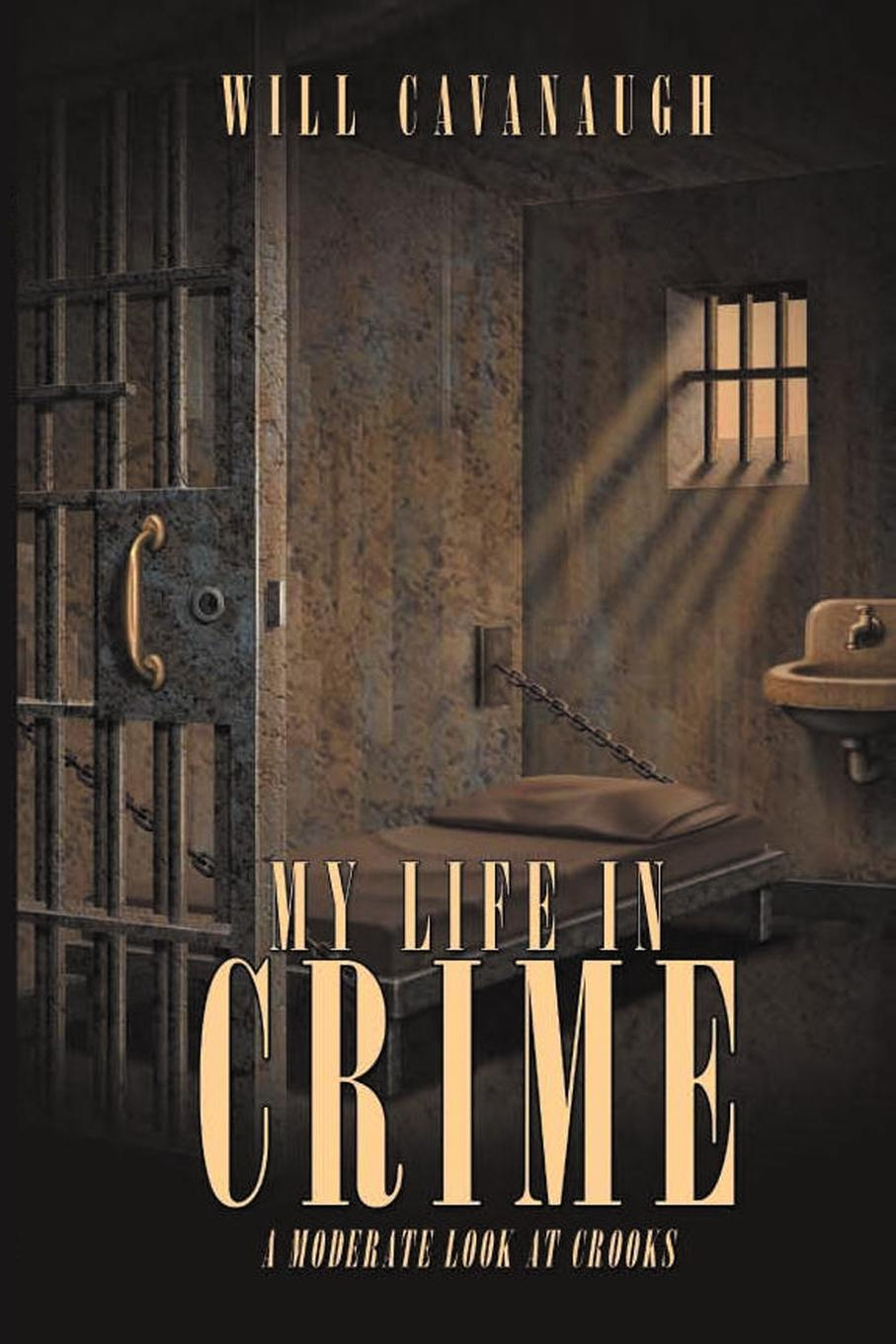 лучшая цена Will Cavanaugh My Life in Crime. A Moderate Look at Crooks