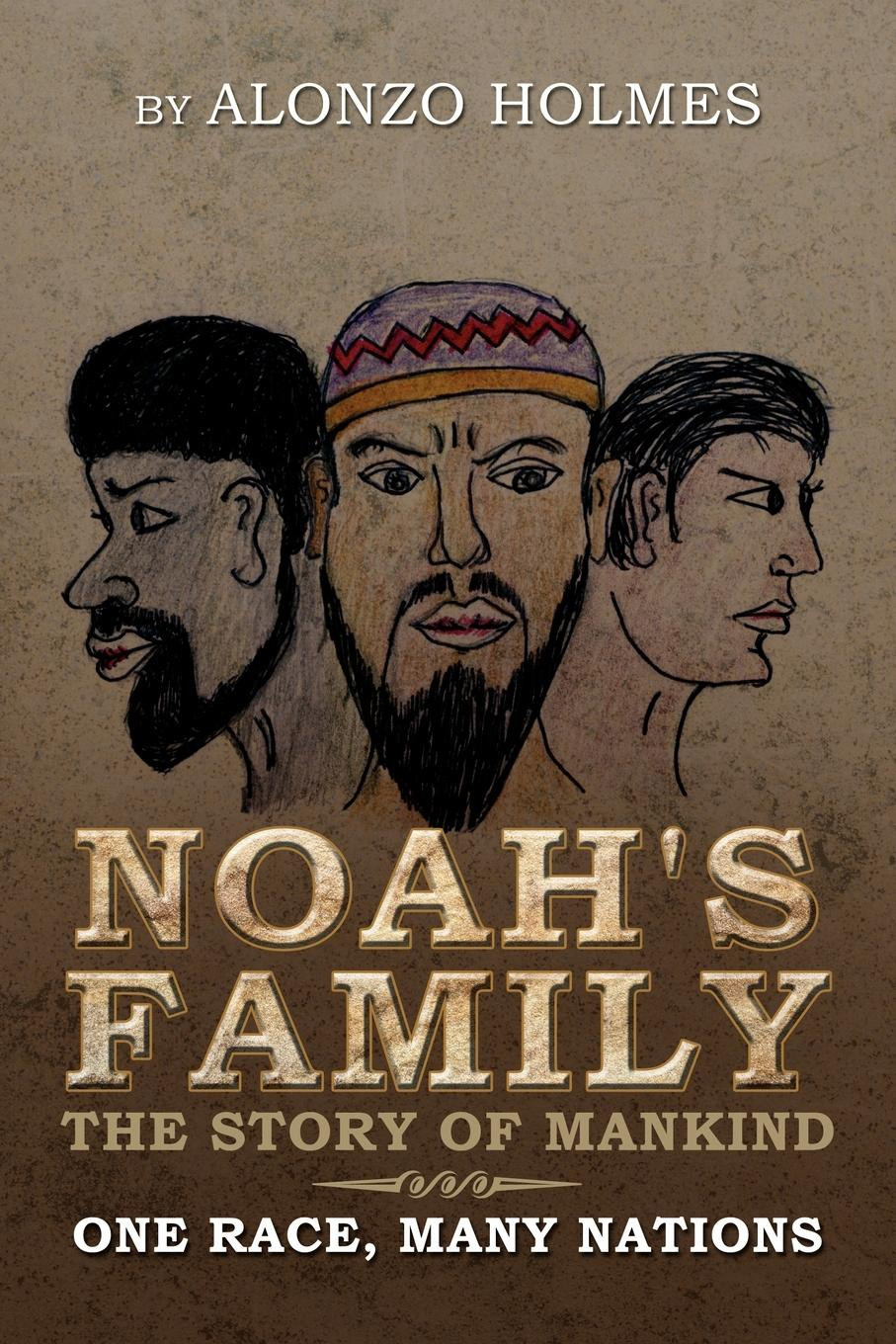 Фото - Alonzo Holmes Noah's Family the Story of Mankind. One Race, Many Nations the story of the generals of the yang family