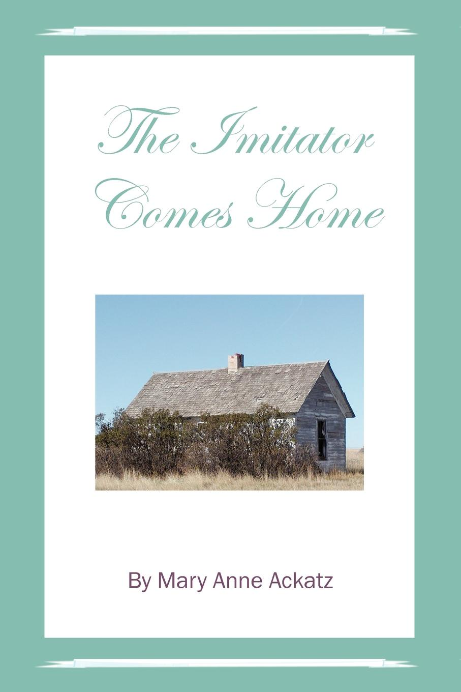 Mary Anne Ackatz The Imitator Comes Home cindi myers a soldier comes home