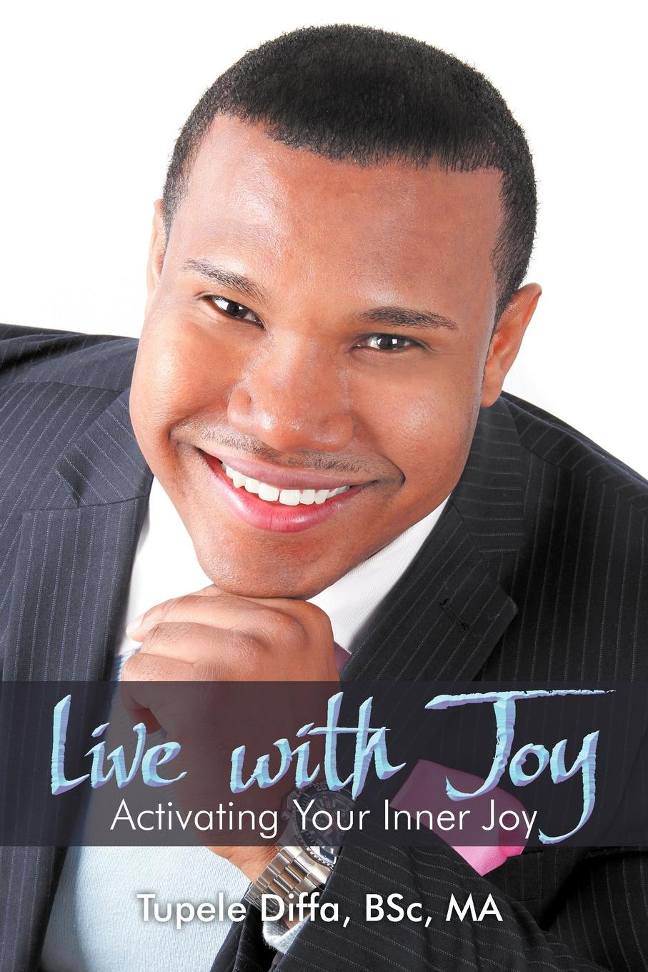 Tupele BSc Diffa MA Live with Joy. Activating Your Inner Joy цена