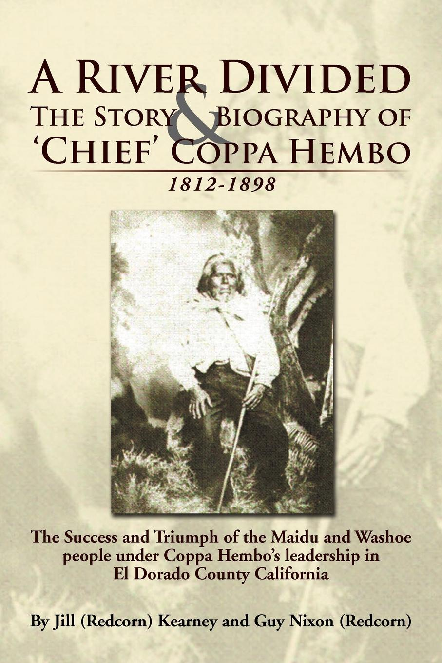 Jill (Redcorn) Kearney, Guy (Redcorn) Nixon A River Divided the Story & Biography of ' Chief ' Coppa Hembo. The Success and Triumph of the Maidu and Washoe People Under Coppa Hembo's Leadershi dean lane the chief information officer s body of knowledge people process and technology