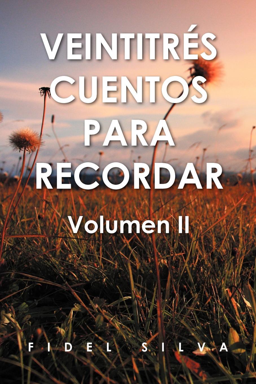 Profr Fidel Silva Flores Veintitr S Cuentos Para Recordar. Volumen II cuentos completos