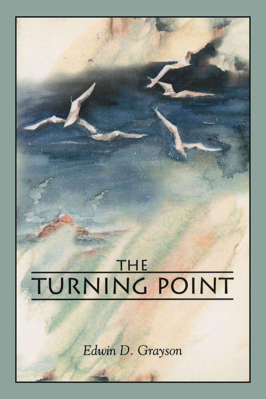 Edwin D. Grayson The Turning Point цена и фото