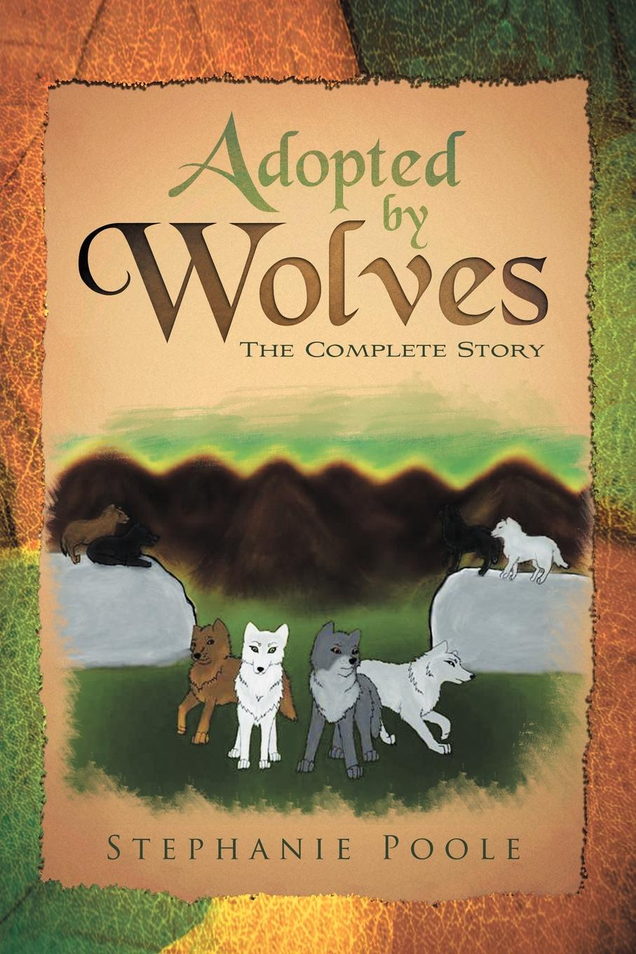 Stephanie Poole Adopted by Wolves. The Complete Story bad wolves