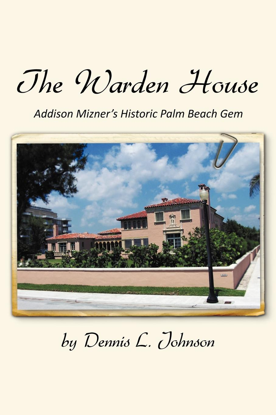 Dennis Johnson The Warden House. Addison Mizner's Historic Palm Beach Gem цена 2017