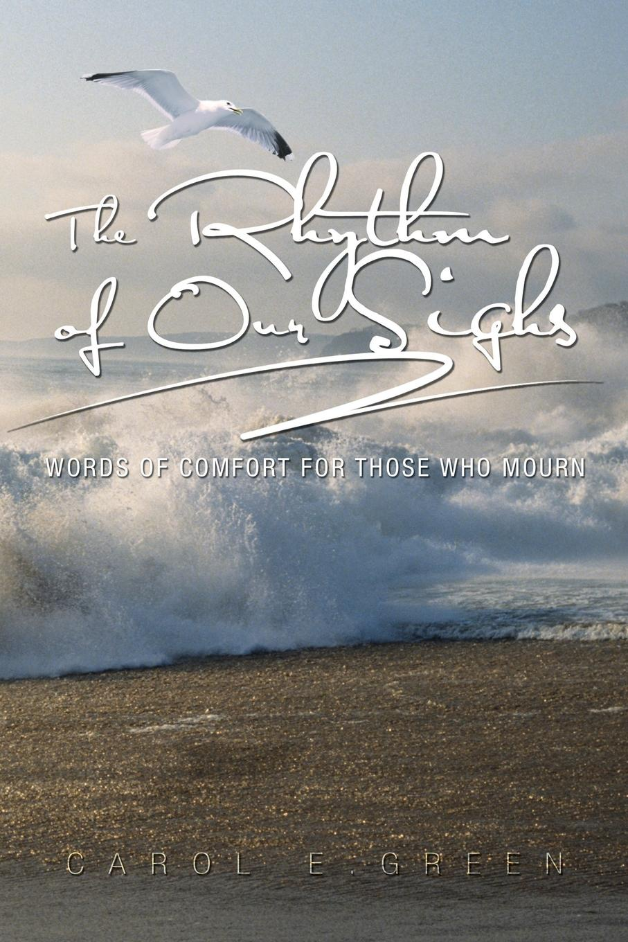 Carol E. Green The Rhythm of Our Sighs. Words of Comfort for Those Who Mourn who will comfort toffle