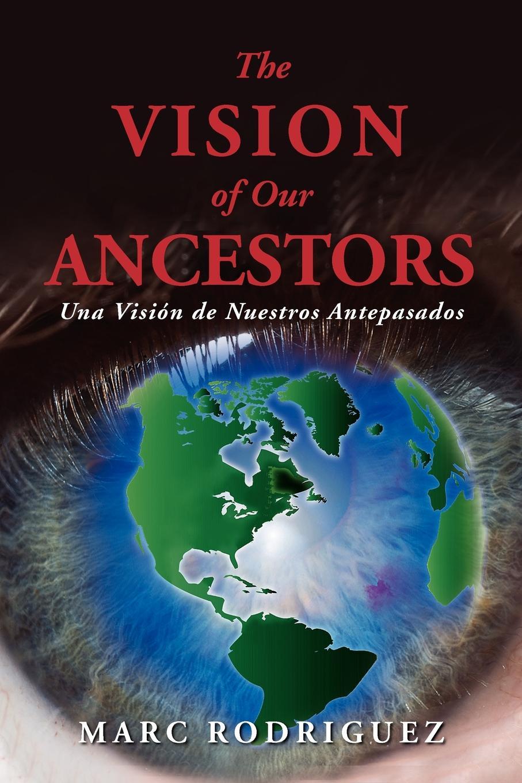 Marc Rodriguez The Vision of Our Ancestors (Una Vision de Nuestros Antepasados) marc de smedt chinese art of loving