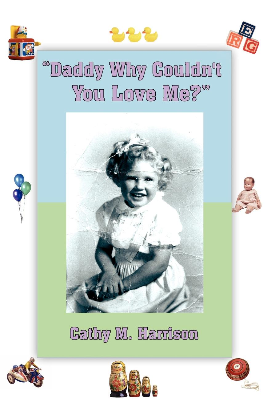 Cathy M. Harrison Daddy Why Couldn't You Love Me? cathy glass daddy's little princess and will you love me 2 in 1 collection
