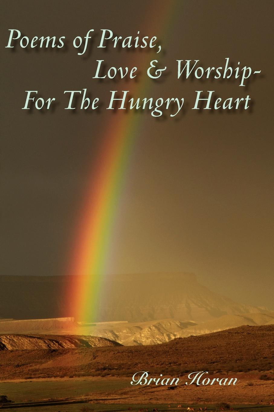 Brian Horan Poems of Praise, Love and Worship-For The Hungry Heart brian patten collected love poems