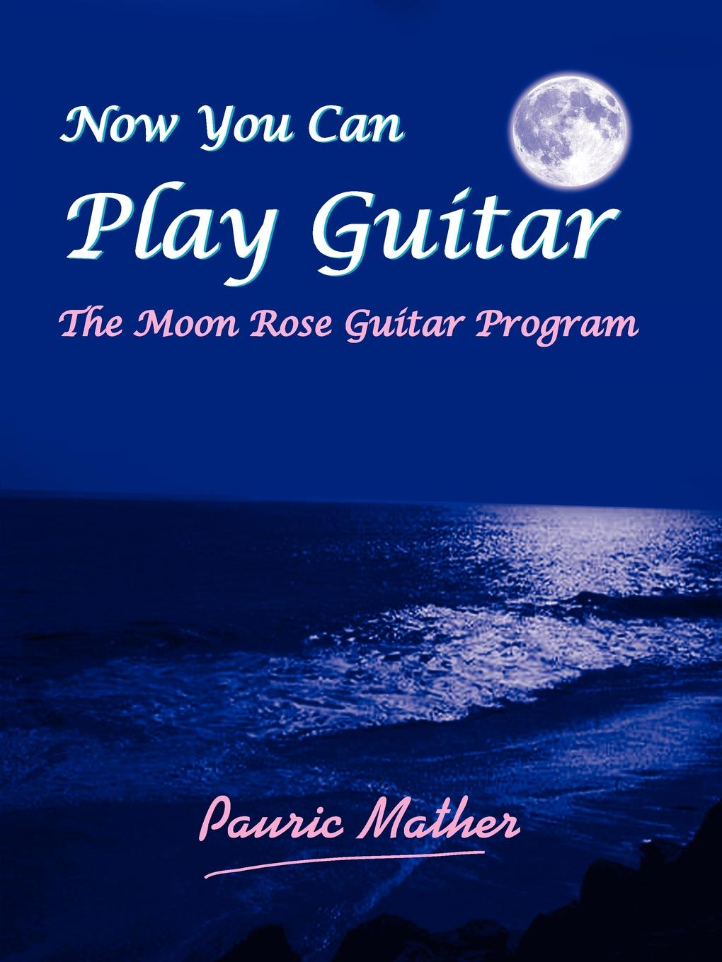 Фото - Pauric Mather Now You Can Play Guitar. The Moon Rose Guitar Program anne mather moon witch