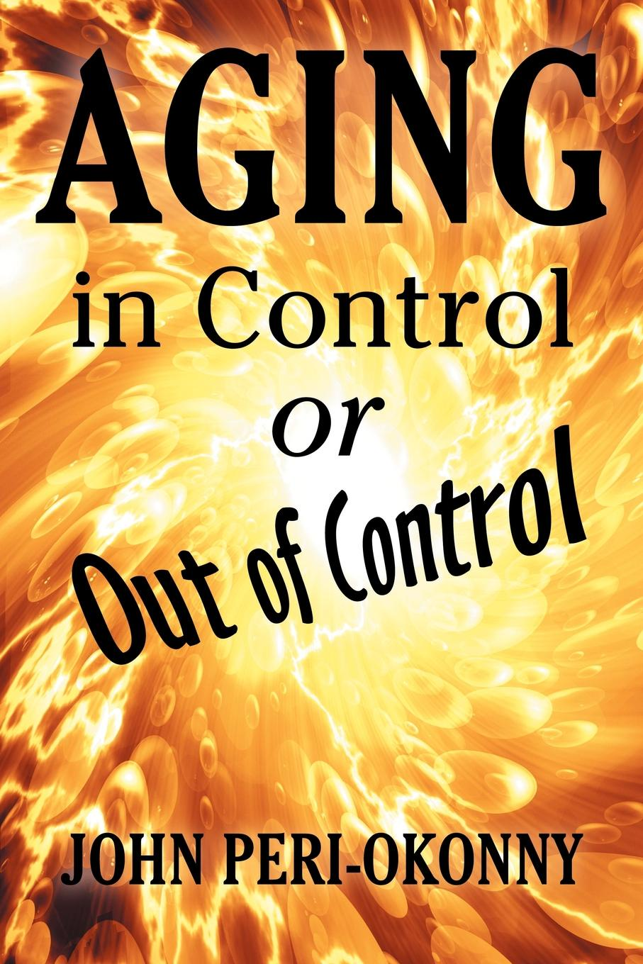 John Peri-Okonny Aging in Control or Out of