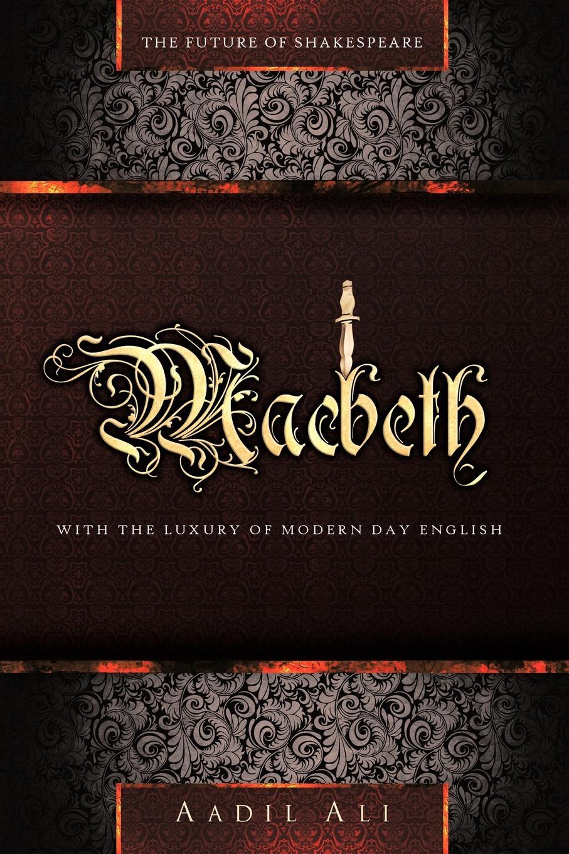 Aadil Ali Macbeth. The Future of Shakespeare With The Luxury of Modern Day English paulina geibl kravts modern english for modern children with professor froggie