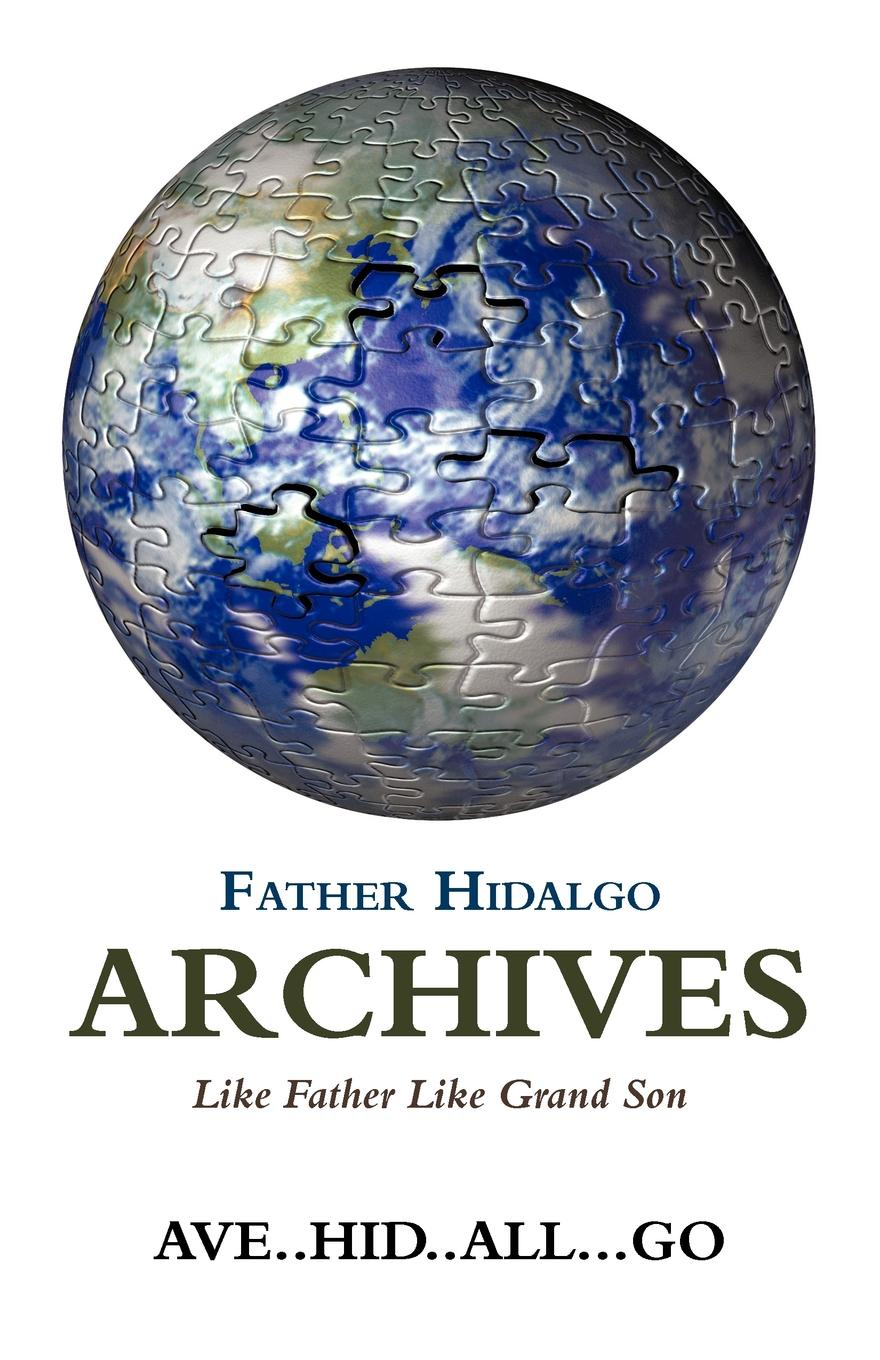 AVE..HID..ALL...GO FATHER HIDALGO ARCHIVES. LIKE GRAND SON