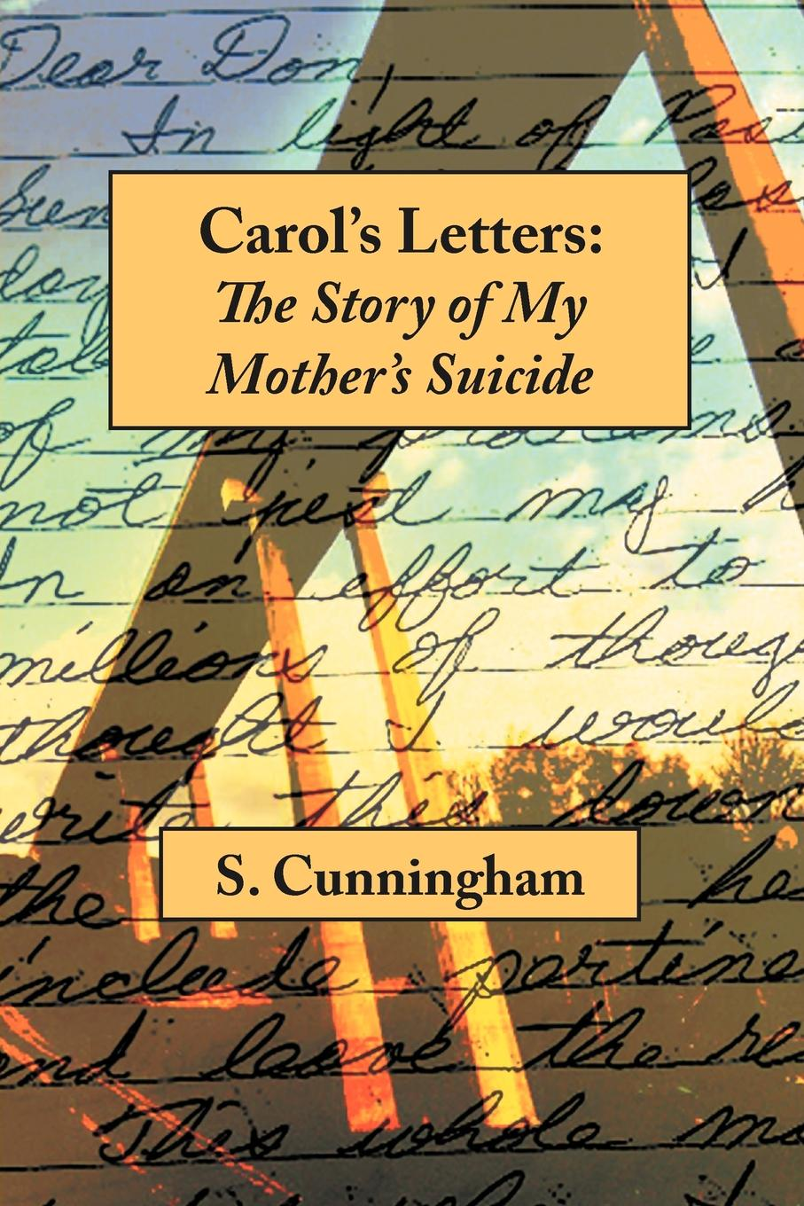 Stephen Cunningham Carol's Letters. The Story of My Mother's Suicide стоимость