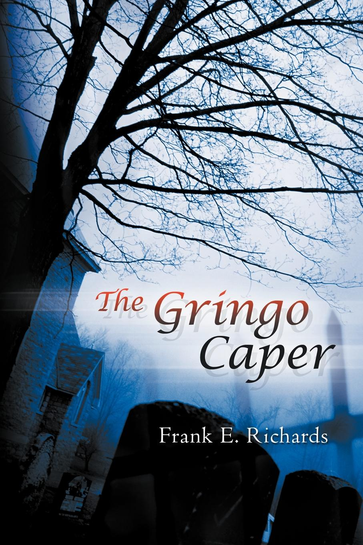 Frank E. Richards The Gringo Caper