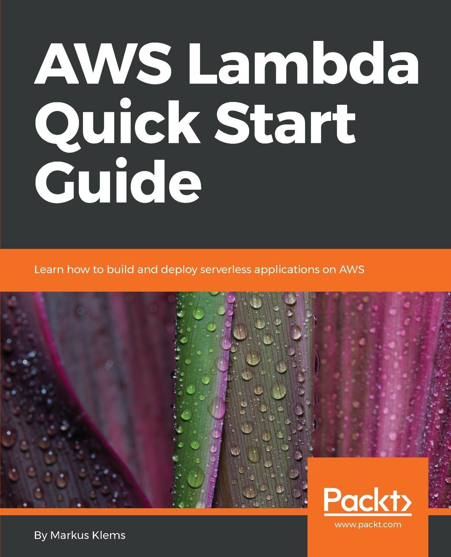 Markus Klems AWS Lambda Quick Start Guide