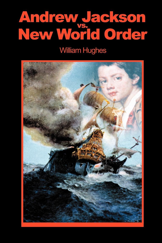 William Hughes Andrew Jackson Vs. New World Order