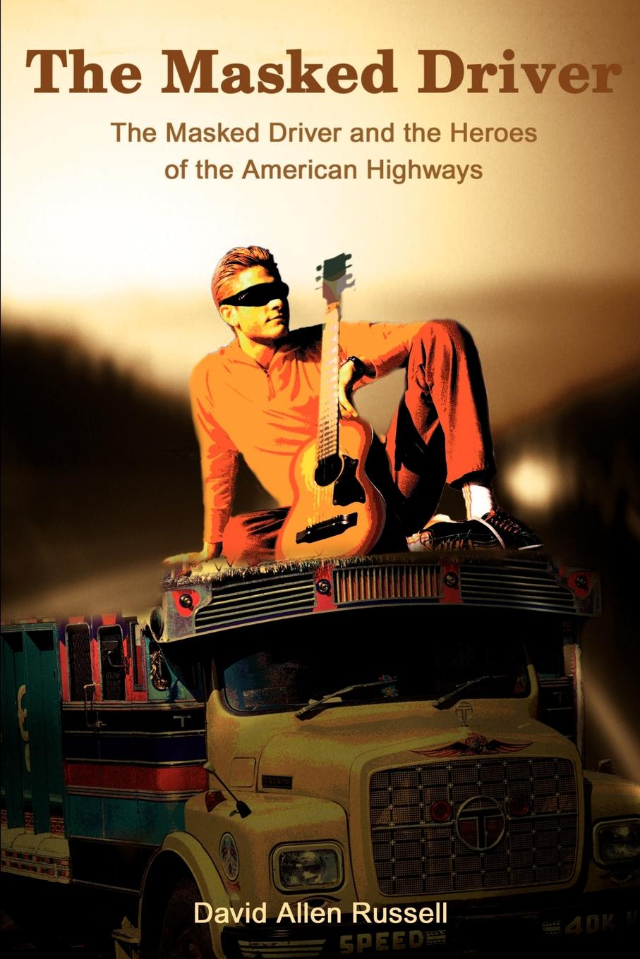 David Allen Russell The Masked Driver. Driver and the Heroes of American Highways