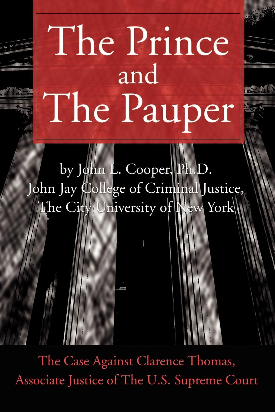 John L. Cooper The Prince and the Pauper. The Case Against Clarence Thomas, Associate Justice of the U.S. Supreme Court charles lane the day freedom died the colfax massacre the supreme court and the betrayal of reconstruction