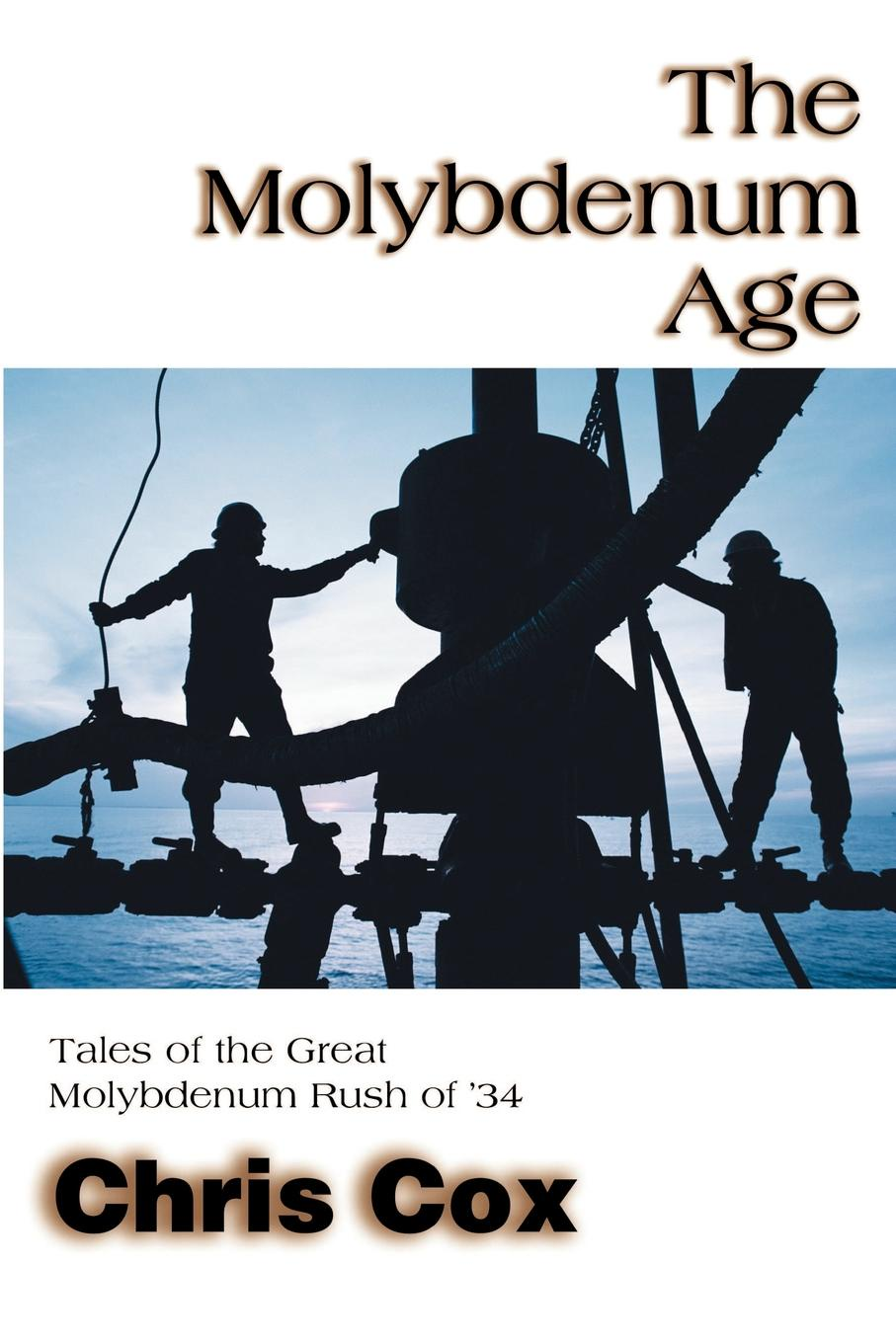 лучшая цена Chris Cox The Molybdenum Age. Tales of the Great Molybdenum Rush of '34