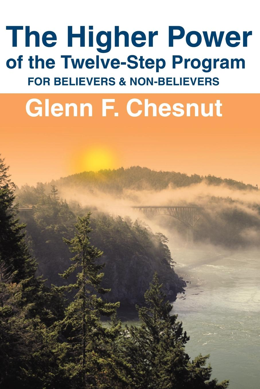 Glenn F. Chesnut The Higher Power of the Twelve-Step Program. For Believers & Non-Believers robert brands f robert s rules of innovation a 10 step program for corporate survival