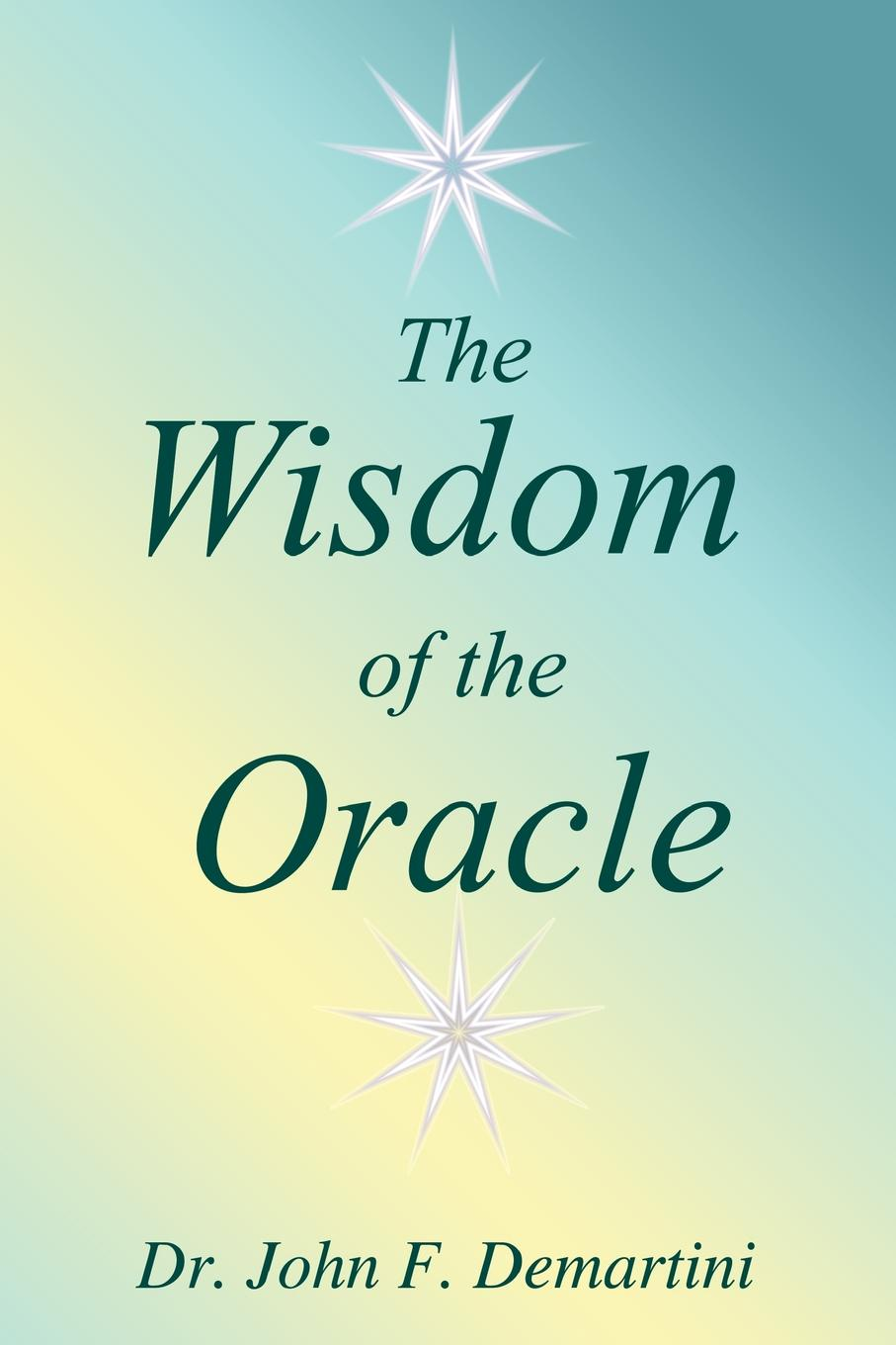 John F. Demartini The Wisdom of the Oracle. Inspiring Messages of the Soul the wisdom of unicorns