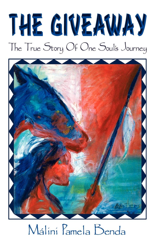 Málini Pamela Benda The Giveaway The True Story of One Soul's Journey
