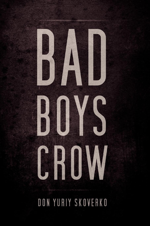 Don Yuriy Skoverko Bad Boys Crow strikers bad boys